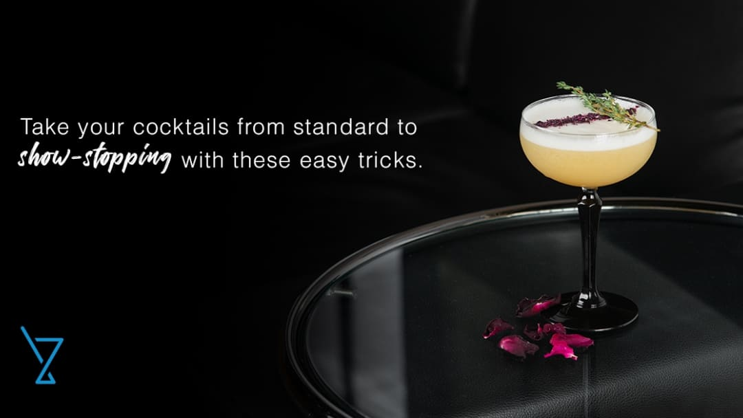TIPS TO TAKE YOUR COCKTAILS TO THE NEXT LEVEL