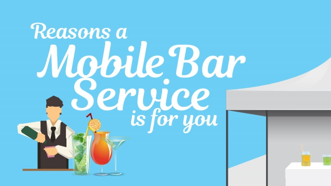 5 REASONS A MOBILE BAR SERVICE WILL MAKE YOUR EVENT UNFORGETTABLE