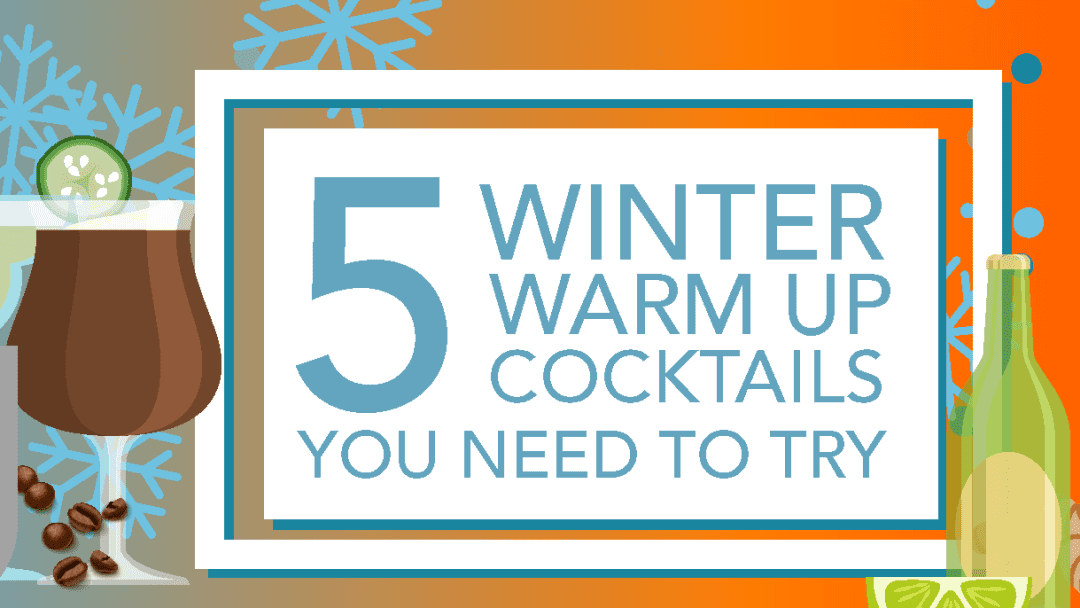 5 Winter Warm-Up Cocktails You Need To Try